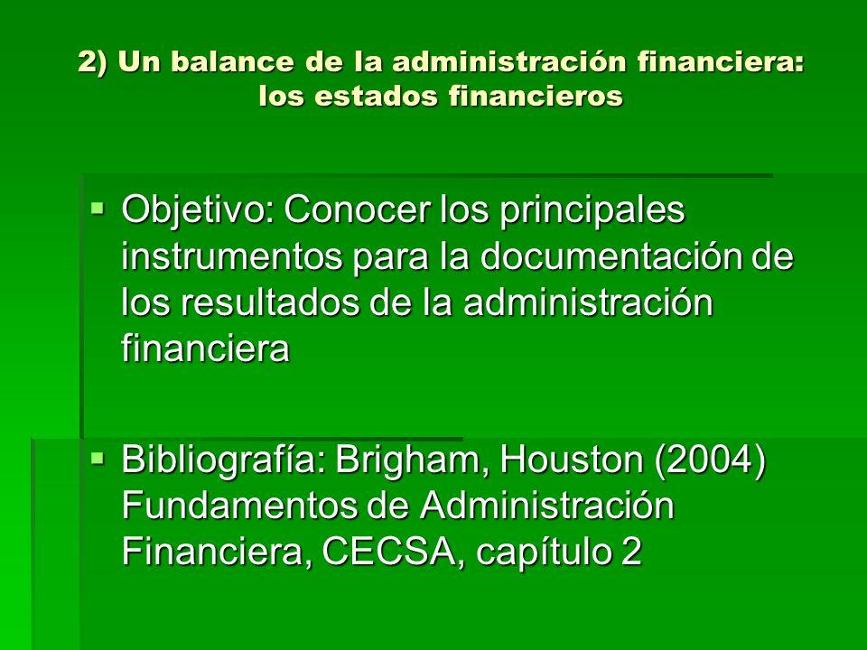 2) Un balance de la administración financiera: los estados financieros Objetivo: Conocer los principales instrumentos para la documentación de los res