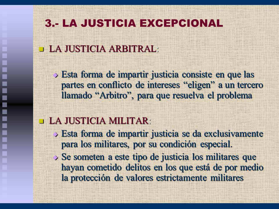 3.- LA JUSTICIA EXCEPCIONAL LA JUSTICIA ARBITRAL: LA JUSTICIA ARBITRAL: Esta forma de impartir justicia consiste en que las partes en conflicto de int