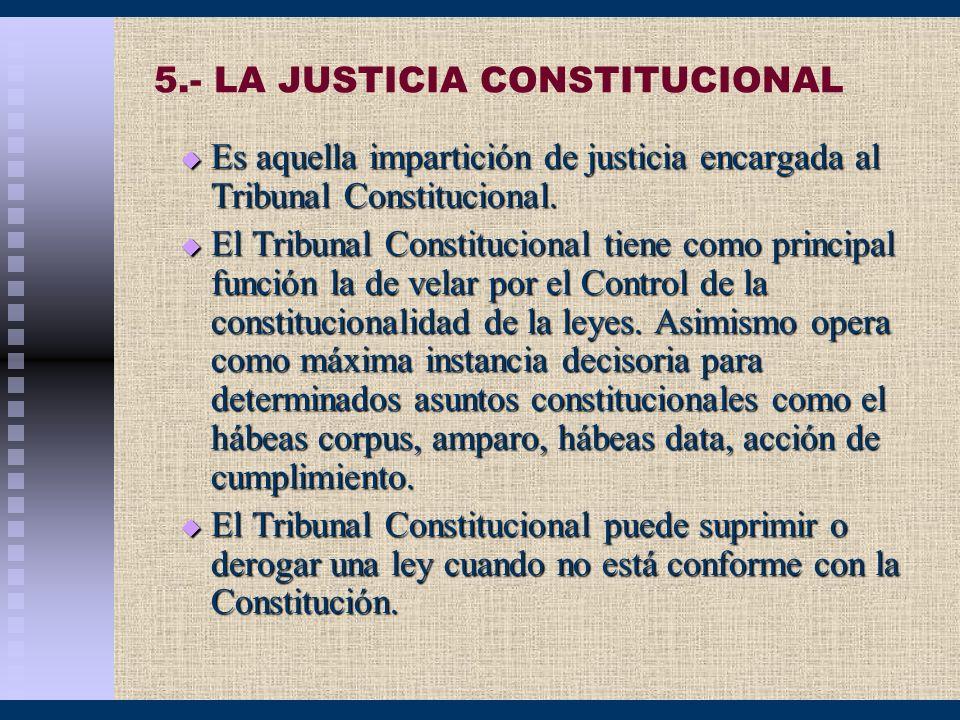 5.- LA JUSTICIA CONSTITUCIONAL Es aquella impartición de justicia encargada al Tribunal Constitucional. Es aquella impartición de justicia encargada a