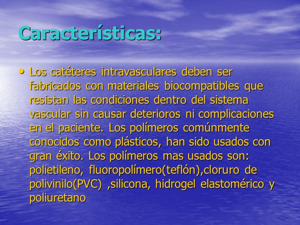Características: Los catéteres intravasculares deben ser fabricados con materiales biocompatibles que resistan las condiciones dentro del sistema vasc