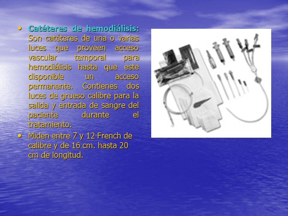Catéteres de hemodiálisis: Son catéteres de una o varias luces que proveen acceso vascular temporal para hemodiálisis hasta que este disponible un acc