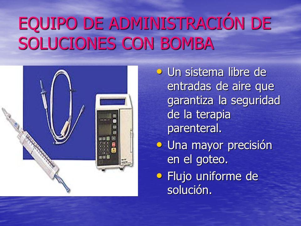 EQUIPO DE ADMINISTRACIÓN DE SOLUCIONES CON BOMBA Un sistema libre de entradas de aire que garantiza la seguridad de la terapia parenteral. Un sistema