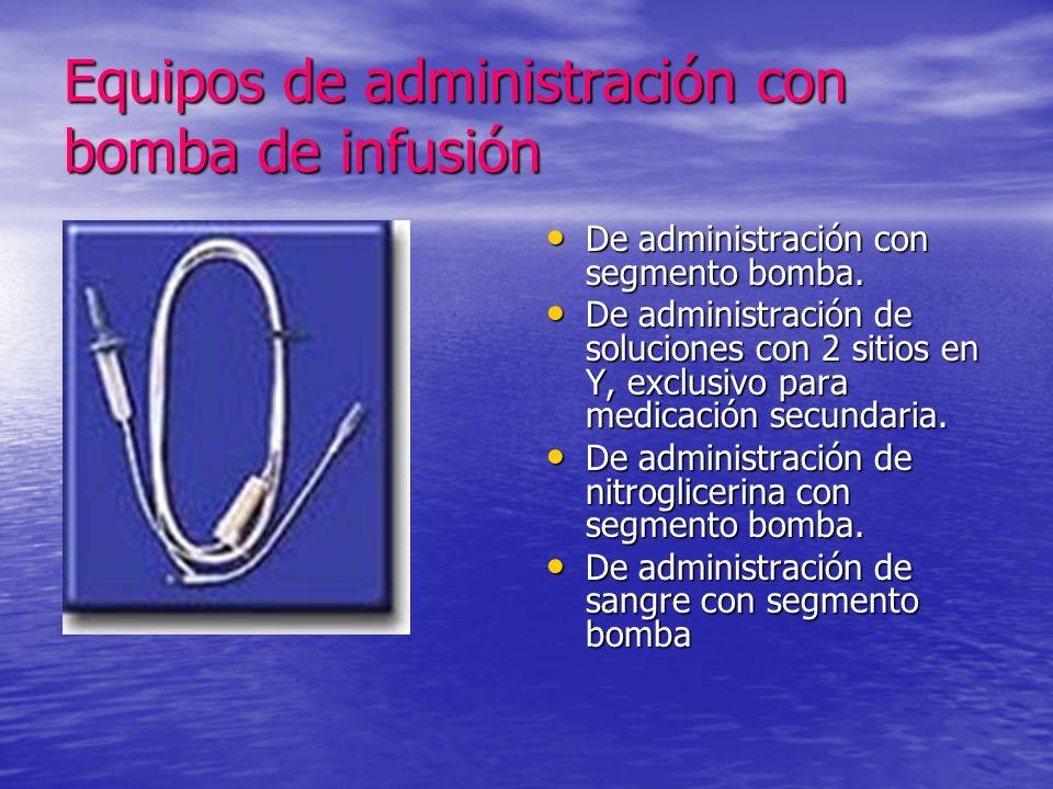 Equipos de administración con bomba de infusión De administración con segmento bomba. De administración con segmento bomba. De administración de soluc
