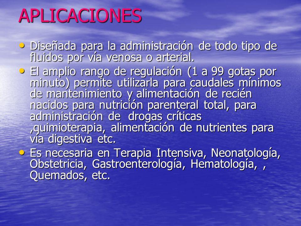 APLICACIONES Diseñada para la administración de todo tipo de fluidos por vía venosa o arterial. Diseñada para la administración de todo tipo de fluido
