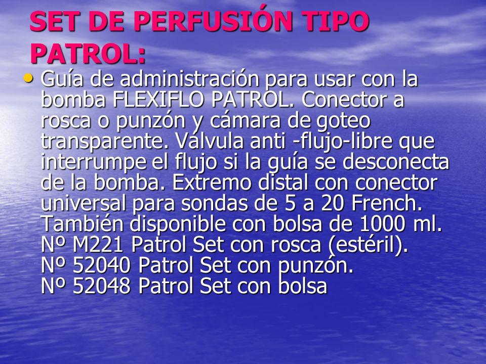 SET DE PERFUSIÓN TIPO PATROL: Guía de administración para usar con la bomba FLEXIFLO PATROL. Conector a rosca o punzón y cámara de goteo transparente.
