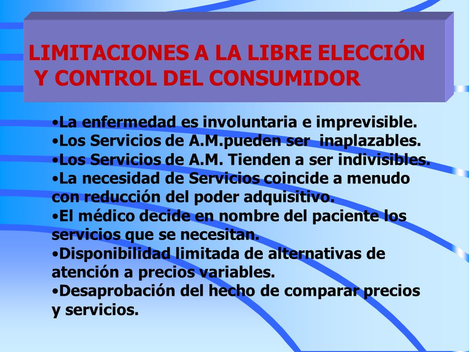 LIMITACIONES A LA LIBRE ELECCIÓN Y CONTROL DEL CONSUMIDOR La enfermedad es involuntaria e imprevisible. Los Servicios de A.M.pueden ser inaplazables.