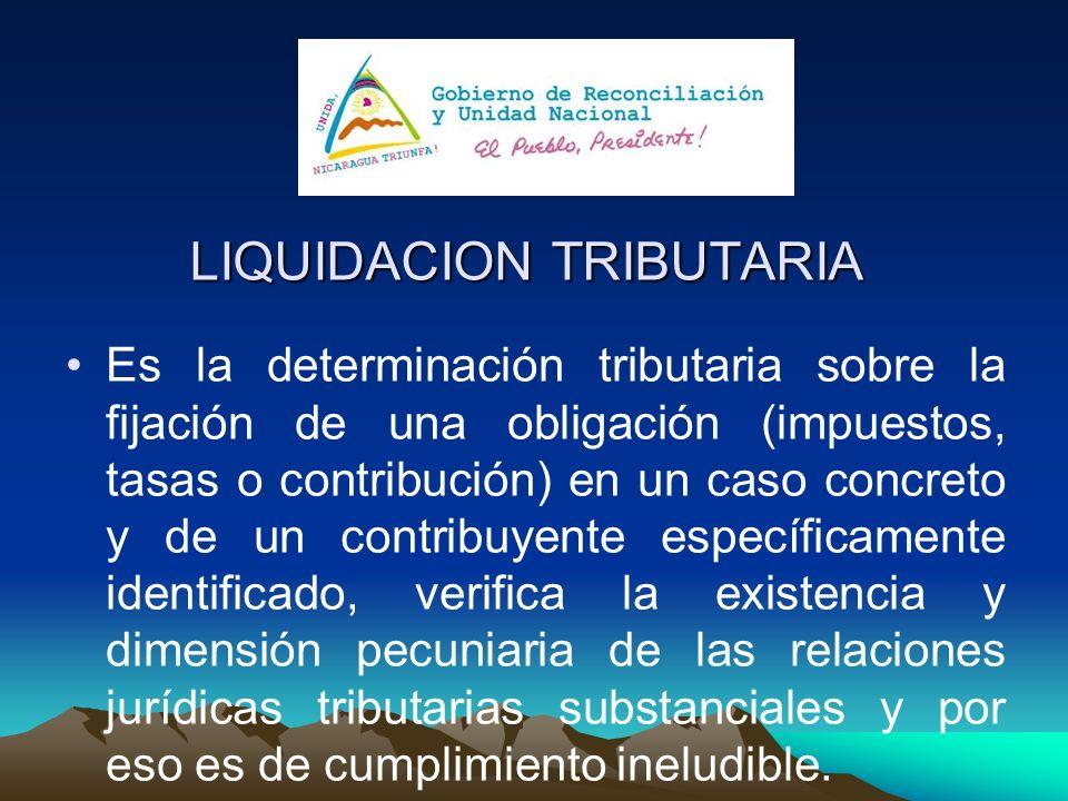 LIQUIDACION TRIBUTARIA Es la determinación tributaria sobre la fijación de una obligación (impuestos, tasas o contribución) en un caso concreto y de u