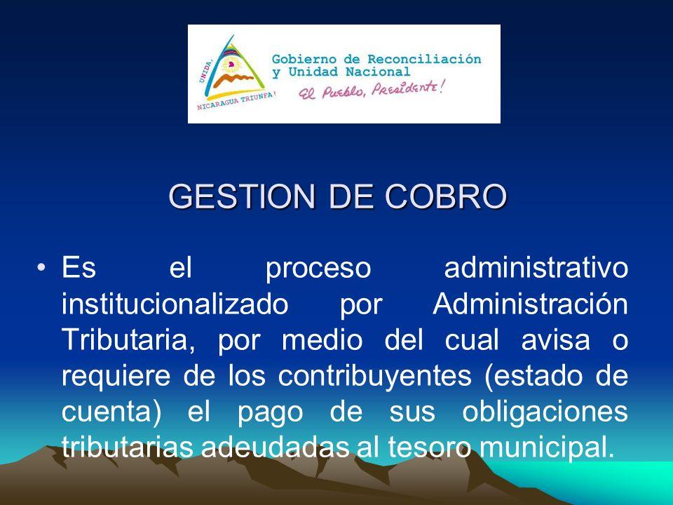 GESTION DE COBRO Es el proceso administrativo institucionalizado por Administración Tributaria, por medio del cual avisa o requiere de los contribuyen