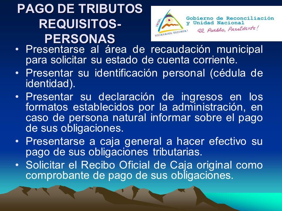 PAGO DE TRIBUTOS REQUISITOS- PERSONAS Presentarse al área de recaudación municipal para solicitar su estado de cuenta corriente. Presentar su identifi