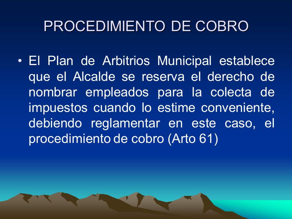 PROCEDIMIENTO DE COBRO El Plan de Arbitrios Municipal establece que el Alcalde se reserva el derecho de nombrar empleados para la colecta de impuestos