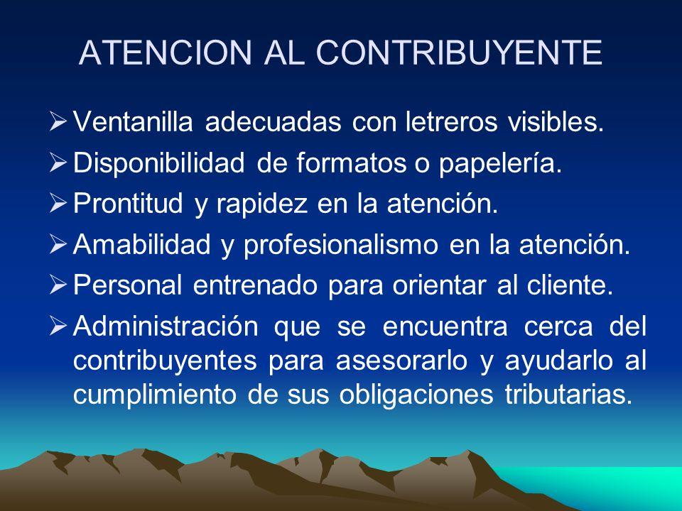 ATENCION AL CONTRIBUYENTE Ventanilla adecuadas con letreros visibles. Disponibilidad de formatos o papelería. Prontitud y rapidez en la atención. Amab