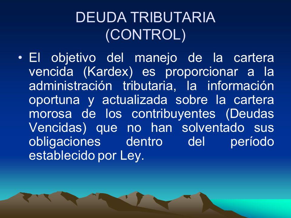 DEUDA TRIBUTARIA (CONTROL) El objetivo del manejo de la cartera vencida (Kardex) es proporcionar a la administración tributaria, la información oportu