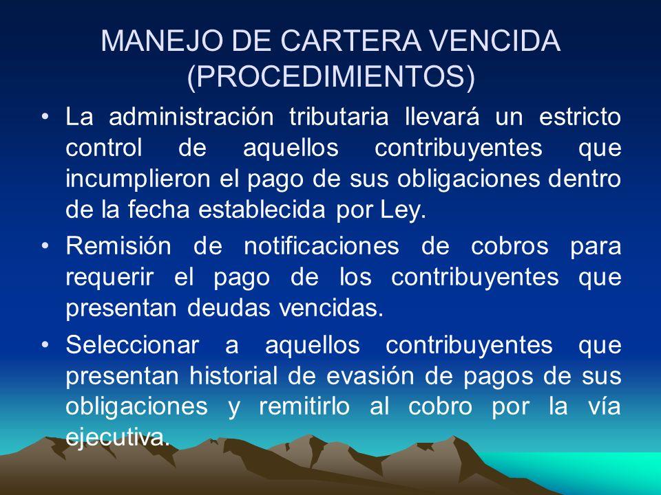 MANEJO DE CARTERA VENCIDA (PROCEDIMIENTOS) La administración tributaria llevará un estricto control de aquellos contribuyentes que incumplieron el pag