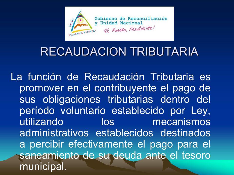 RECAUDACION TRIBUTARIA La función de Recaudación Tributaria es promover en el contribuyente el pago de sus obligaciones tributarias dentro del período