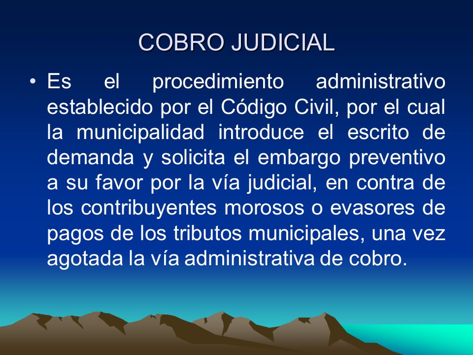 COBRO JUDICIAL Es el procedimiento administrativo establecido por el Código Civil, por el cual la municipalidad introduce el escrito de demanda y soli