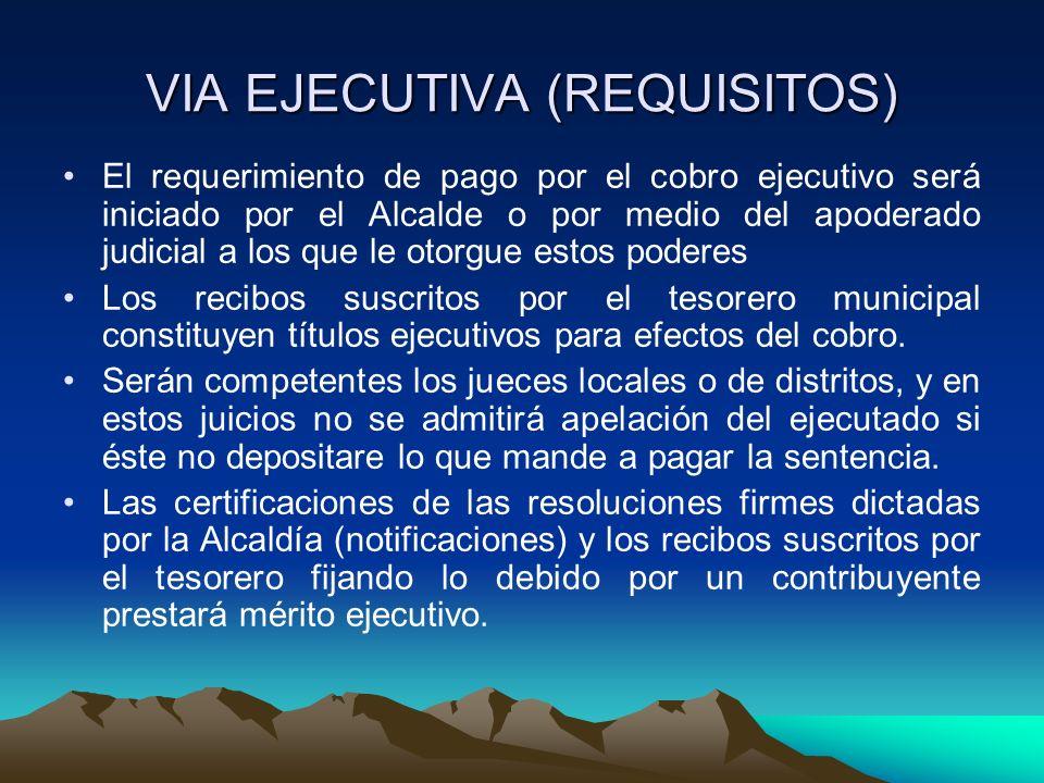 VIA EJECUTIVA (REQUISITOS) El requerimiento de pago por el cobro ejecutivo será iniciado por el Alcalde o por medio del apoderado judicial a los que l
