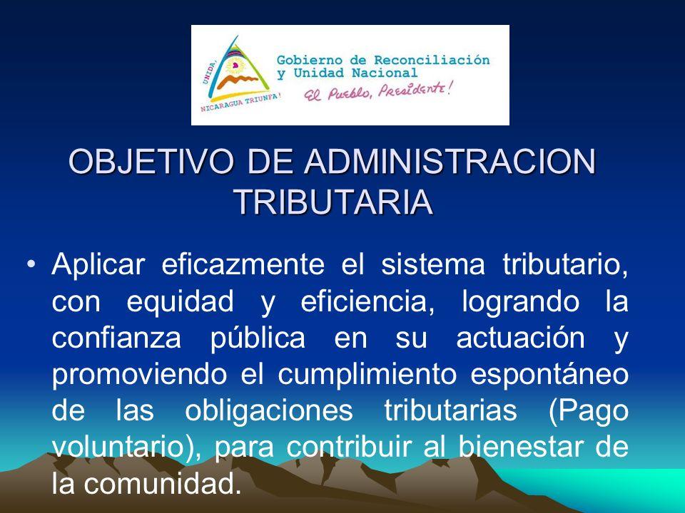 OBJETIVO DE ADMINISTRACION TRIBUTARIA Aplicar eficazmente el sistema tributario, con equidad y eficiencia, logrando la confianza pública en su actuaci