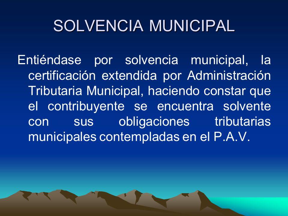 SOLVENCIA MUNICIPAL Entiéndase por solvencia municipal, la certificación extendida por Administración Tributaria Municipal, haciendo constar que el co
