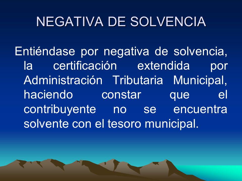 NEGATIVA DE SOLVENCIA Entiéndase por negativa de solvencia, la certificación extendida por Administración Tributaria Municipal, haciendo constar que e