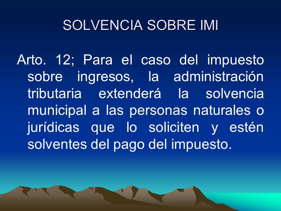 SOLVENCIA SOBRE IMI Arto. 12; Para el caso del impuesto sobre ingresos, la administración tributaria extenderá la solvencia municipal a las personas n