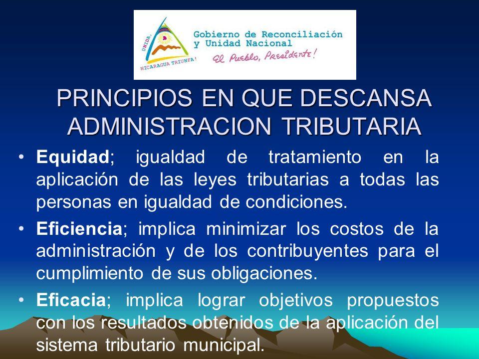 PRINCIPIOS EN QUE DESCANSA ADMINISTRACION TRIBUTARIA Equidad; igualdad de tratamiento en la aplicación de las leyes tributarias a todas las personas e