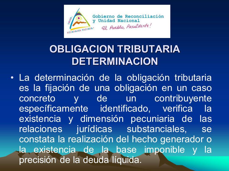 OBLIGACION TRIBUTARIA DETERMINACION La determinación de la obligación tributaria es la fijación de una obligación en un caso concreto y de un contribu