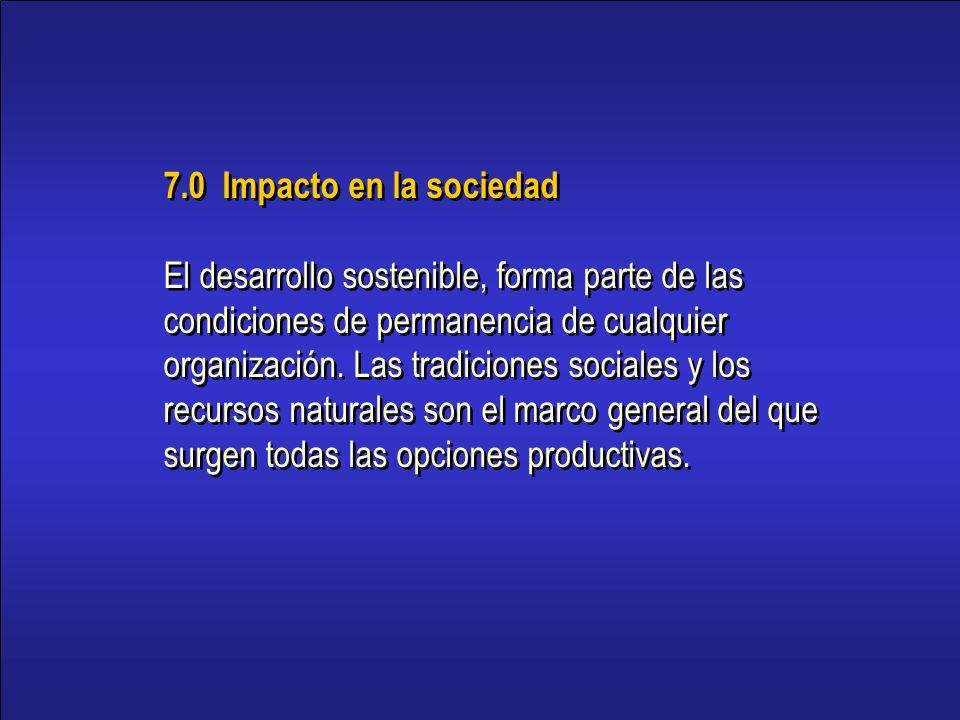 17 7.0 Impacto en la sociedad El desarrollo sostenible, forma parte de las condiciones de permanencia de cualquier organización.