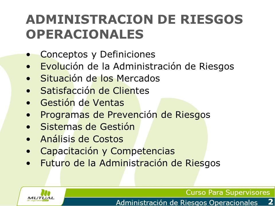 Curso Para Supervisores Administración de Riesgos Operacionales 3 CONCEPTOS Y DEFINICIONES Administración Las funciones tradicionales de la administración estan definidas por: 1.Planificación 2.Organización 3.Dirección 4.Control Metas
