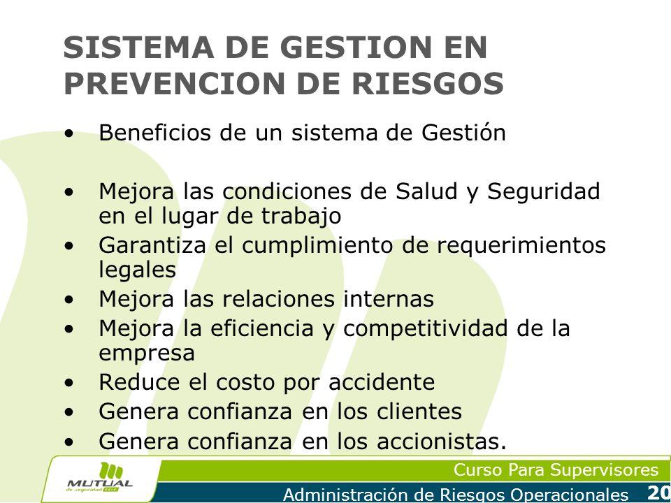 Curso Para Supervisores Administración de Riesgos Operacionales 20 SISTEMA DE GESTION EN PREVENCION DE RIESGOS Beneficios de un sistema de Gestión Mej
