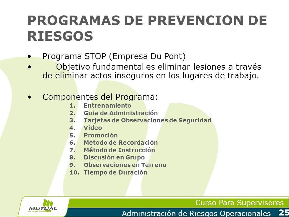 Curso Para Supervisores Administración de Riesgos Operacionales 25 PROGRAMAS DE PREVENCION DE RIESGOS Programa STOP (Empresa Du Pont) Objetivo fundame