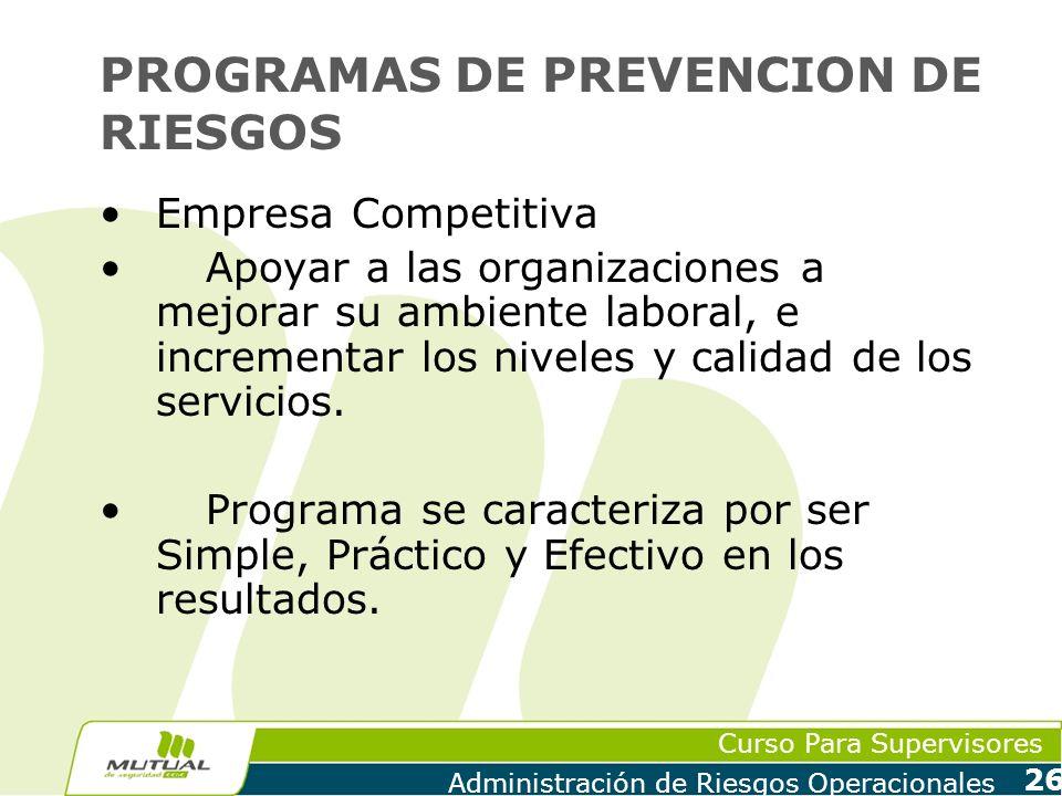 Curso Para Supervisores Administración de Riesgos Operacionales 26 PROGRAMAS DE PREVENCION DE RIESGOS Empresa Competitiva Apoyar a las organizaciones