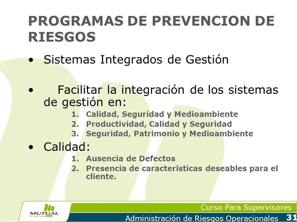 Curso Para Supervisores Administración de Riesgos Operacionales 31 PROGRAMAS DE PREVENCION DE RIESGOS Sistemas Integrados de Gestión Facilitar la inte