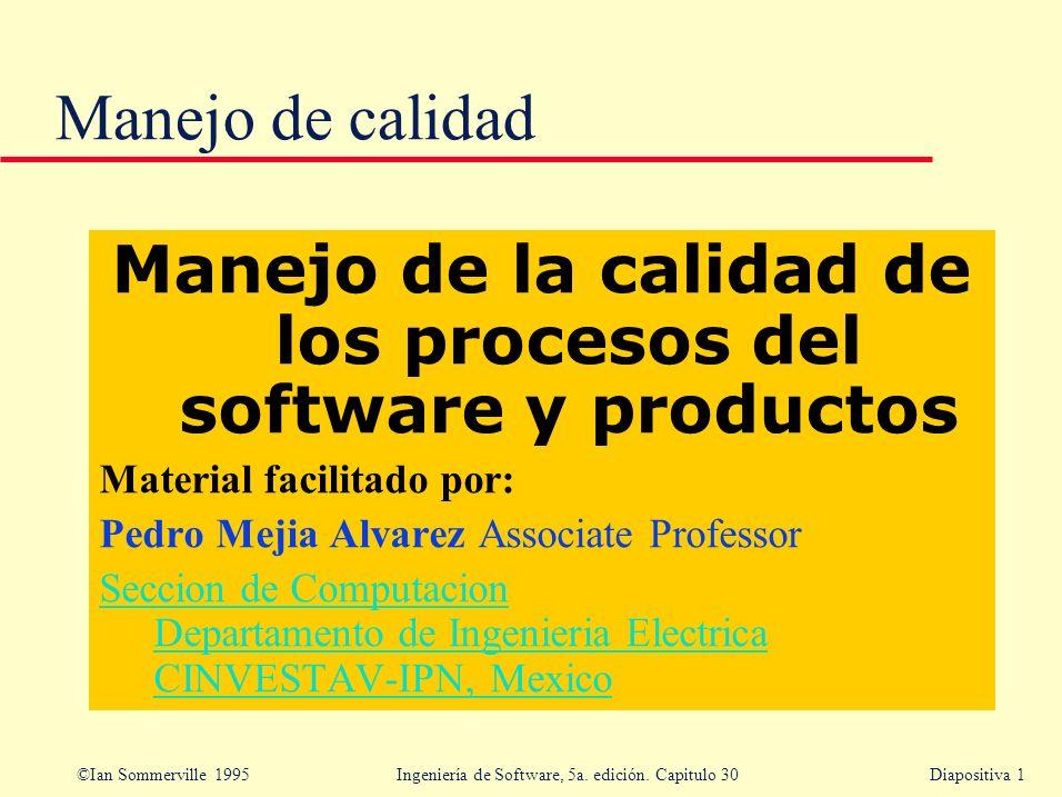 ©Ian Sommerville 1995 Ingeniería de Software, 5a. edición. Capitulo 30Diapositiva 1 Manejo de calidad Manejo de la calidad de los procesos del softwar