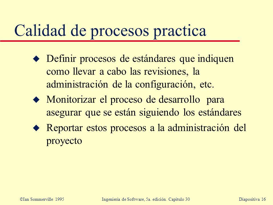 ©Ian Sommerville 1995 Ingeniería de Software, 5a. edición. Capitulo 30Diapositiva 16 u Definir procesos de estándares que indiquen como llevar a cabo