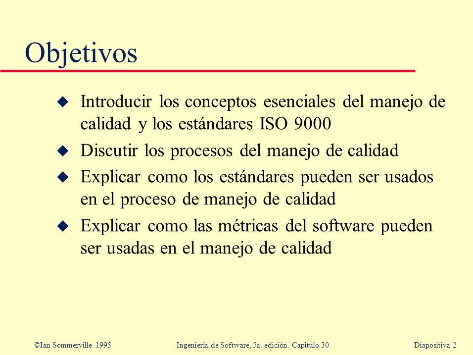 ©Ian Sommerville 1995 Ingeniería de Software, 5a. edición. Capitulo 30Diapositiva 2 Objetivos u Introducir los conceptos esenciales del manejo de cali