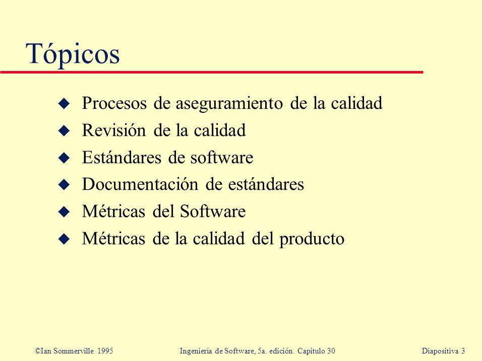 ©Ian Sommerville 1995 Ingeniería de Software, 5a. edición. Capitulo 30Diapositiva 3 Tópicos u Procesos de aseguramiento de la calidad u Revisión de la
