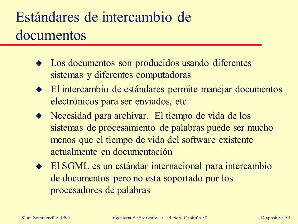 ©Ian Sommerville 1995 Ingeniería de Software, 5a. edición. Capitulo 30Diapositiva 33 Estándares de intercambio de documentos u Los documentos son prod