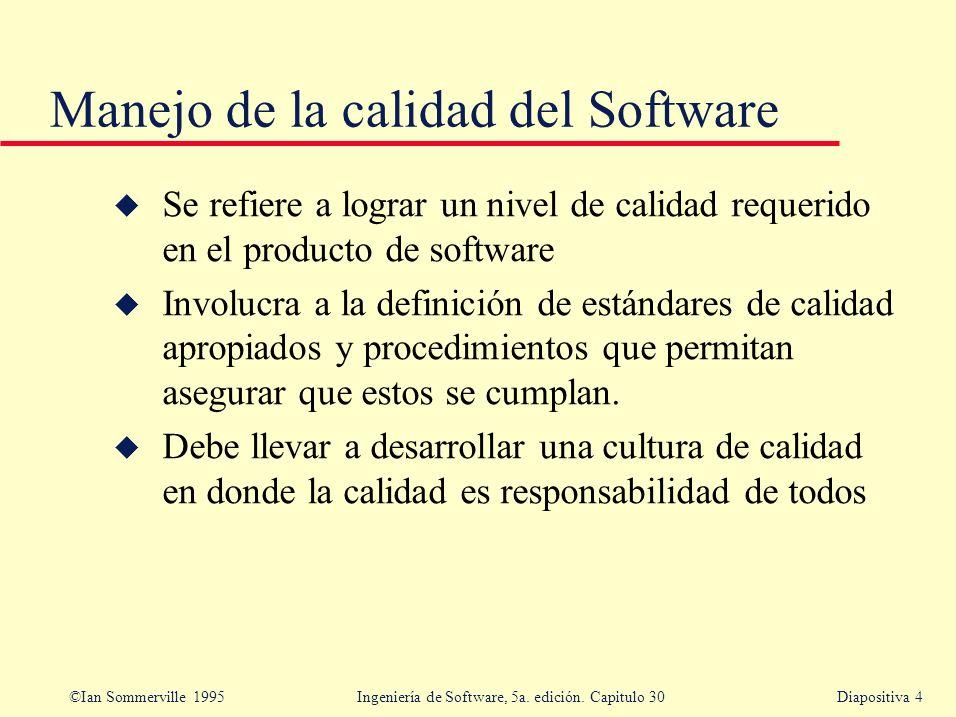©Ian Sommerville 1995 Ingeniería de Software, 5a. edición. Capitulo 30Diapositiva 4 Manejo de la calidad del Software u Se refiere a lograr un nivel d