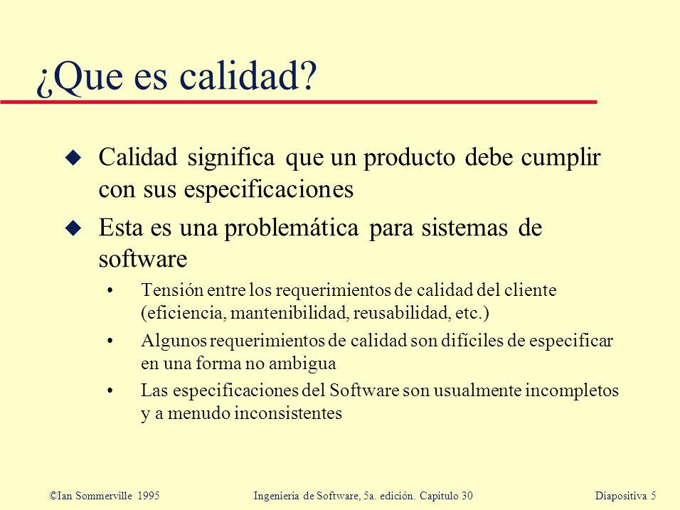 ©Ian Sommerville 1995 Ingeniería de Software, 5a. edición. Capitulo 30Diapositiva 5 ¿Que es calidad? u Calidad significa que un producto debe cumplir
