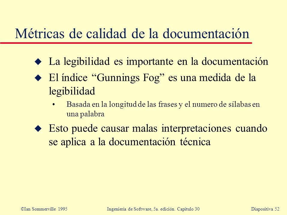 ©Ian Sommerville 1995 Ingeniería de Software, 5a. edición. Capitulo 30Diapositiva 52 Métricas de calidad de la documentación u La legibilidad es impor