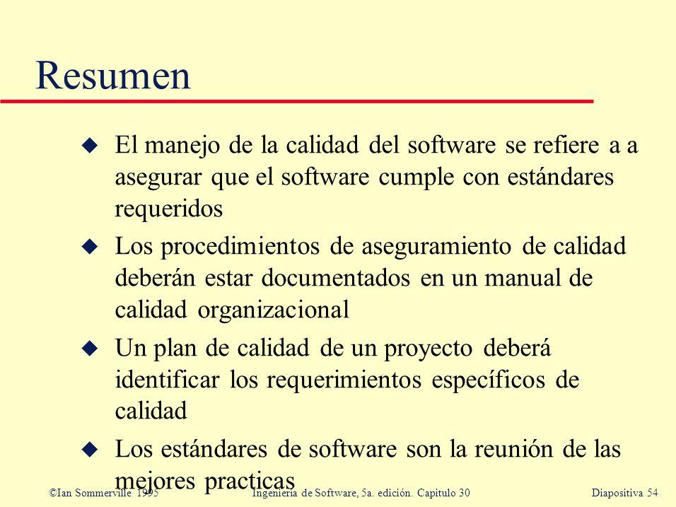 ©Ian Sommerville 1995 Ingeniería de Software, 5a. edición. Capitulo 30Diapositiva 54 Resumen u El manejo de la calidad del software se refiere a a ase