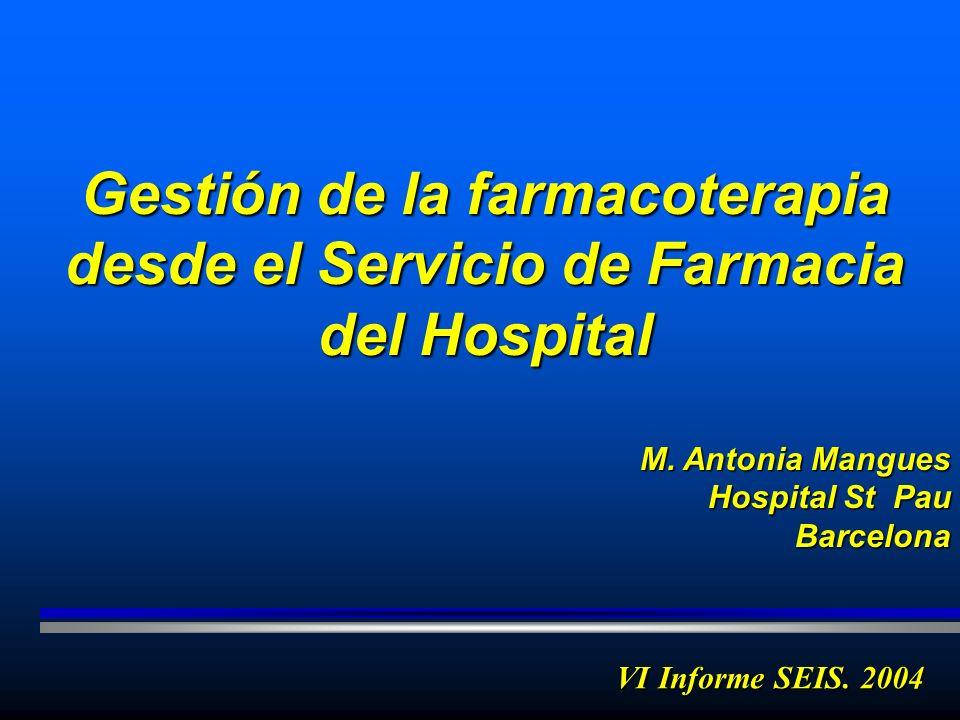 Gestión de la farmacoterapia desde el Servicio de Farmacia del Hospital M. Antonia Mangues Hospital St Pau Barcelona VI Informe SEIS. 2004