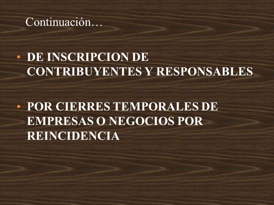 Continuación… DE INSCRIPCION DE CONTRIBUYENTES Y RESPONSABLES POR CIERRES TEMPORALES DE EMPRESAS O NEGOCIOS POR REINCIDENCIA