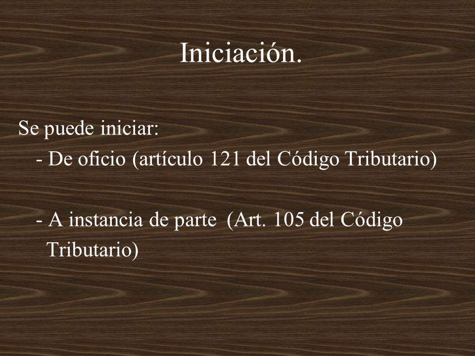 Iniciación. Se puede iniciar: - De oficio (artículo 121 del Código Tributario) - A instancia de parte (Art. 105 del Código Tributario)