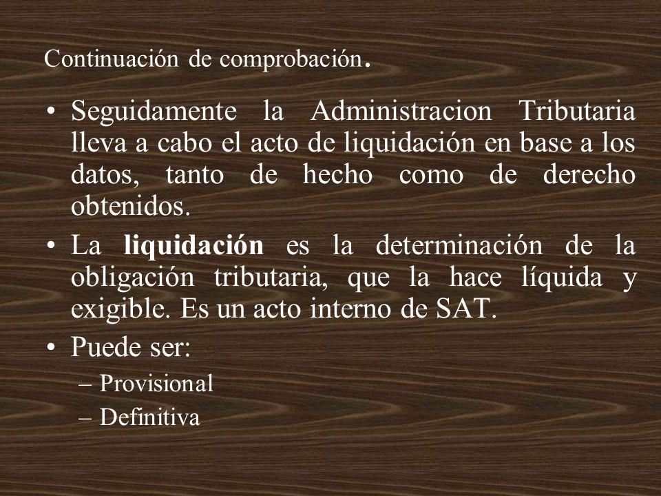 Continuación de comprobación. Seguidamente la Administracion Tributaria lleva a cabo el acto de liquidación en base a los datos, tanto de hecho como d