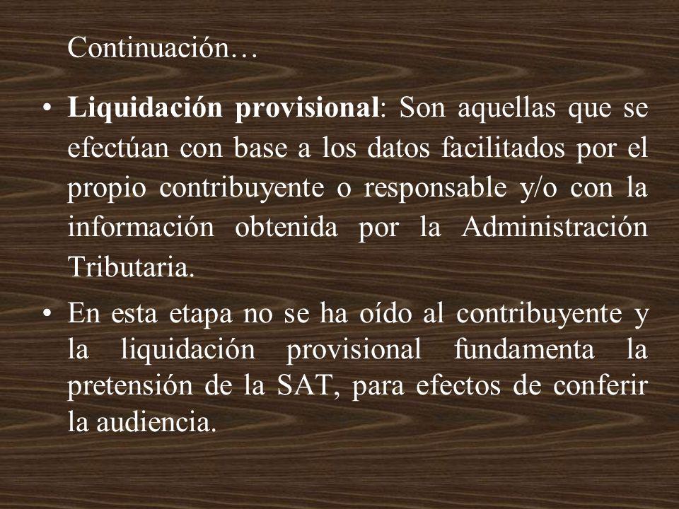 Continuación… Liquidación provisional: Son aquellas que se efectúan con base a los datos facilitados por el propio contribuyente o responsable y/o con