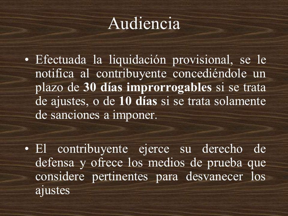 Audiencia Efectuada la liquidación provisional, se le notifica al contribuyente concediéndole un plazo de 30 días improrrogables si se trata de ajuste