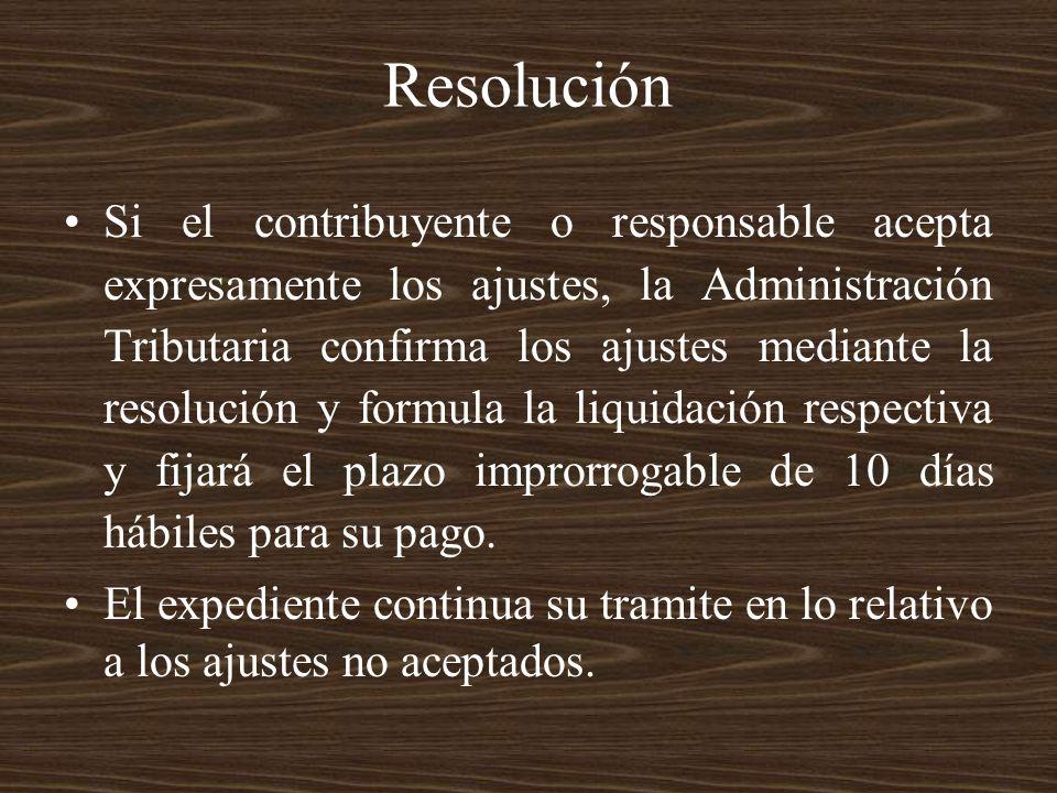 Resolución Si el contribuyente o responsable acepta expresamente los ajustes, la Administración Tributaria confirma los ajustes mediante la resolución