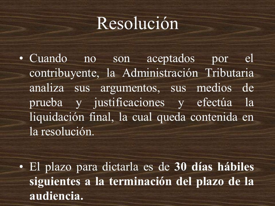 Resolución Cuando no son aceptados por el contribuyente, la Administración Tributaria analiza sus argumentos, sus medios de prueba y justificaciones y