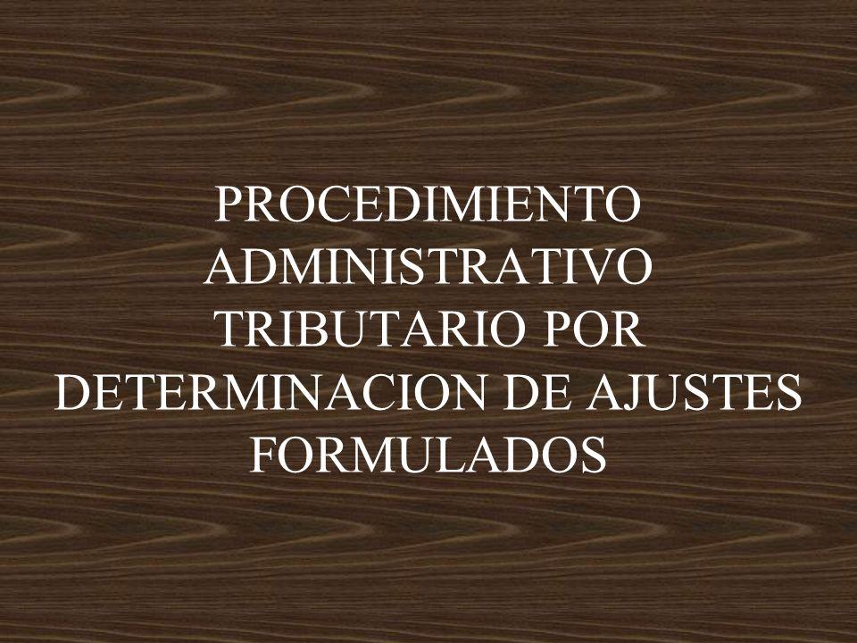 PROCEDIMIENTO ADMINISTRATIVO TRIBUTARIO POR DETERMINACION DE AJUSTES FORMULADOS